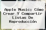 <b>Apple Music</b>: Cómo Crear Y Compartir Listas De Reproducción