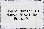 <b>Apple</b> Music: El Nuevo Rival De Spotify