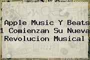 <b>Apple Music</b> Y Beats 1 Comienzan Su Nueva Revolucion Musical