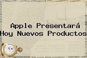 <b>Apple</b> Presentará Hoy Nuevos Productos