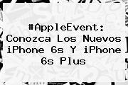 #AppleEvent: Conozca Los Nuevos <b>iPhone 6s</b> Y <b>iPhone 6s</b> Plus