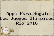 Apps Para Seguir Los <b>Juegos Olímpicos Rio 2016</b>