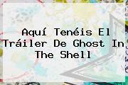 Aquí Tenéis El Tráiler De <b>Ghost In The Shell</b>