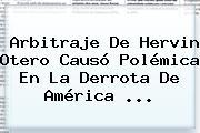 Arbitraje De Hervin Otero Causó Polémica En La Derrota De <b>América</b> ...