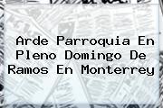 Arde Parroquia En Pleno <b>Domingo De Ramos</b> En Monterrey