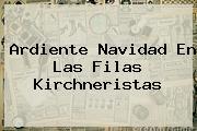 Ardiente <b>Navidad</b> En Las Filas Kirchneristas