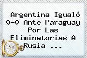 Argentina Igualó 0-0 Ante Paraguay Por Las <b>Eliminatorias</b> A <b>Rusia</b> <b>...</b>
