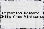 <b>Argentina</b> Remonta A Chile Como Visitante