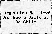 <b>Argentina</b> Se Llevó Una Buena Victoria De Chile