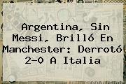 <b>Argentina</b>, Sin Messi, Brilló En Manchester: Derrotó 2-0 A <b>Italia</b>