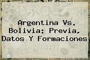 <b>Argentina Vs. Bolivia</b>: Previa, Datos Y Formaciones
