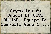 <b>Argentina Vs</b>. <b>Brasil</b> EN VIVO ONLINE: Equipo De Sampaoli Gana 1 ...