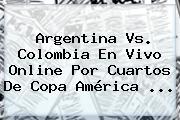 <b>Argentina Vs</b>. <b>Colombia</b> En Vivo Online Por Cuartos De Copa América <b>...</b>