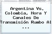 <b>Argentina Vs</b>. <b>Colombia</b>, Hora Y Canales De Transmisión Rumbo Al ...