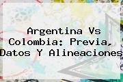 <b>Argentina Vs Colombia</b>: Previa, Datos Y Alineaciones
