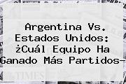 <b>Argentina Vs</b>. <b>Estados Unidos</b>: ¿Cuál Equipo Ha Ganado Más Partidos?