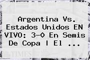 <b>Argentina Vs</b>. <b>Estados Unidos</b> EN VIVO: 3-0 En Semis De Copa | El <b>...</b>