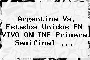 <b>Argentina Vs</b>. <b>Estados Unidos</b> EN VIVO ONLINE Primera Semifinal ...