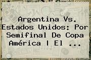 <b>Argentina Vs</b>. <b>Estados Unidos</b>: Por Semifinal De Copa América | El <b>...</b>