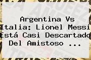 <b>Argentina Vs Italia</b>: Lionel Messi Está Casi Descartado Del Amistoso ...