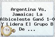 <b>Argentina Vs. Jamaica</b>: La Albiceleste Ganó 1-0 Y Lidera El Grupo B De <b>...</b>