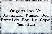 <b>Argentina Vs. Jamaica</b>: Memes Del Partido Por La Copa América