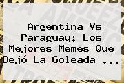 <b>Argentina Vs Paraguay</b>: Los Mejores Memes Que Dejó La Goleada <b>...</b>