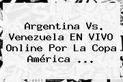 <b>Argentina Vs. Venezuela</b> EN VIVO Online Por La Copa América <b>...</b>