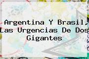 Argentina Y <b>Brasil</b>, Las Urgencias De Dos Gigantes