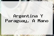 <b>Argentina</b> Y Paraguay, A Mano