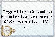 <b>Argentina</b>-<b>Colombia</b>, Eliminatorias Rusia 2018: Horario, TV Y ...