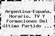 <b>Argentina</b>-España, Horario, TV Y Formaciones Del último Partido ...