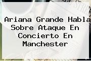 <b>Ariana Grande</b> Habla Sobre Ataque En Concierto En Manchester