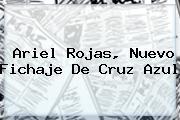 <b>Ariel Rojas</b>, Nuevo Fichaje De Cruz Azul