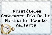 Aristóteles Conmemora <b>Día De La Marina</b> En Puerto Vallarta
