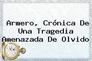 <b>Armero</b>, Crónica De Una Tragedia Amenazada De Olvido