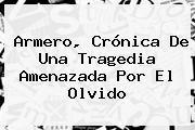 <b>Armero</b>, Crónica De Una Tragedia Amenazada Por El Olvido