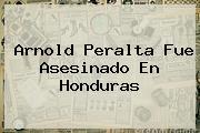 <b>Arnold Peralta</b> Fue Asesinado En Honduras