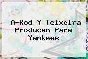<i>A-Rod Y Teixeira Producen Para Yankees</i>