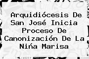 Arquidiócesis De <b>San José</b> Inicia Proceso De Canonización De La Niña Marisa
