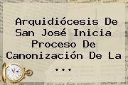 Arquidiócesis De <b>San José</b> Inicia Proceso De Canonización De La ...