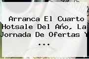 Arranca El Cuarto <b>Hotsale</b> Del Año, La Jornada De Ofertas Y ...