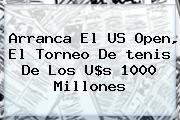 Arranca El <b>US Open</b>, El Torneo De <b>tenis</b> De Los U$s 1000 Millones