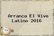 Arranca El <b>Vive Latino 2016</b>