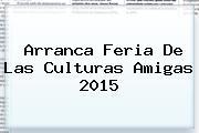 Arranca <b>Feria De Las Culturas Amigas 2015</b>