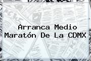 Arranca <b>Medio Maratón</b> De La <b>CDMX</b>