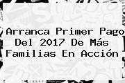 Arranca Primer Pago Del 2017 De Más <b>Familias En Acción</b>