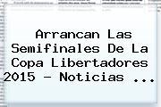 Arrancan Las Semifinales De La <b>Copa Libertadores 2015</b> - Noticias <b>...</b>