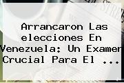 Arrancaron Las <b>elecciones En Venezuela</b>: Un Examen Crucial Para El <b>...</b>