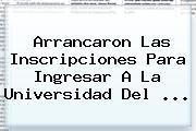 Arrancaron Las Inscripciones Para Ingresar A La <b>Universidad Del</b> ...